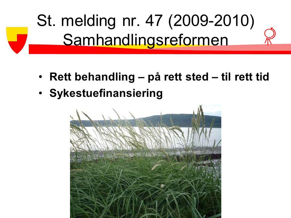 St. melding nr. 47 (2009-2010) Samhandlingsreformen •Rett behandling – på rett sted – til rett tid •Sykestuefinansiering