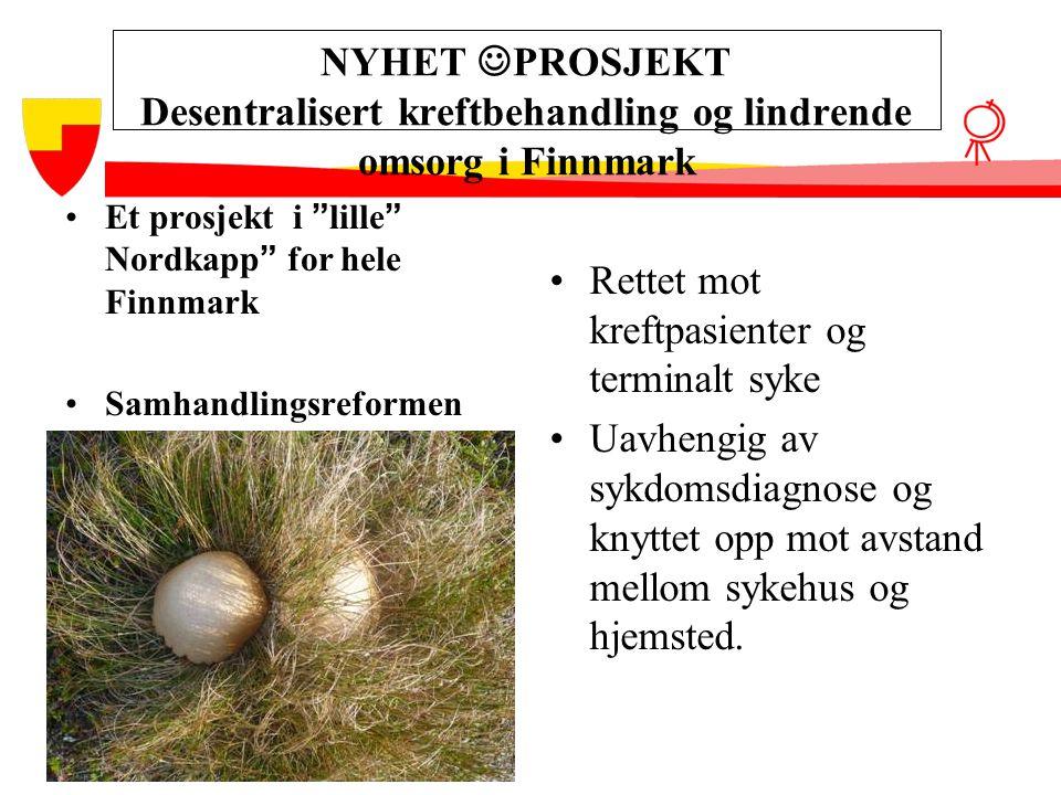 """NYHET  PROSJEKT Desentralisert kreftbehandling og lindrende omsorg i Finnmark •Et prosjekt i """" lille """" Nordkapp """" for hele Finnmark •Samhandlingsrefo"""