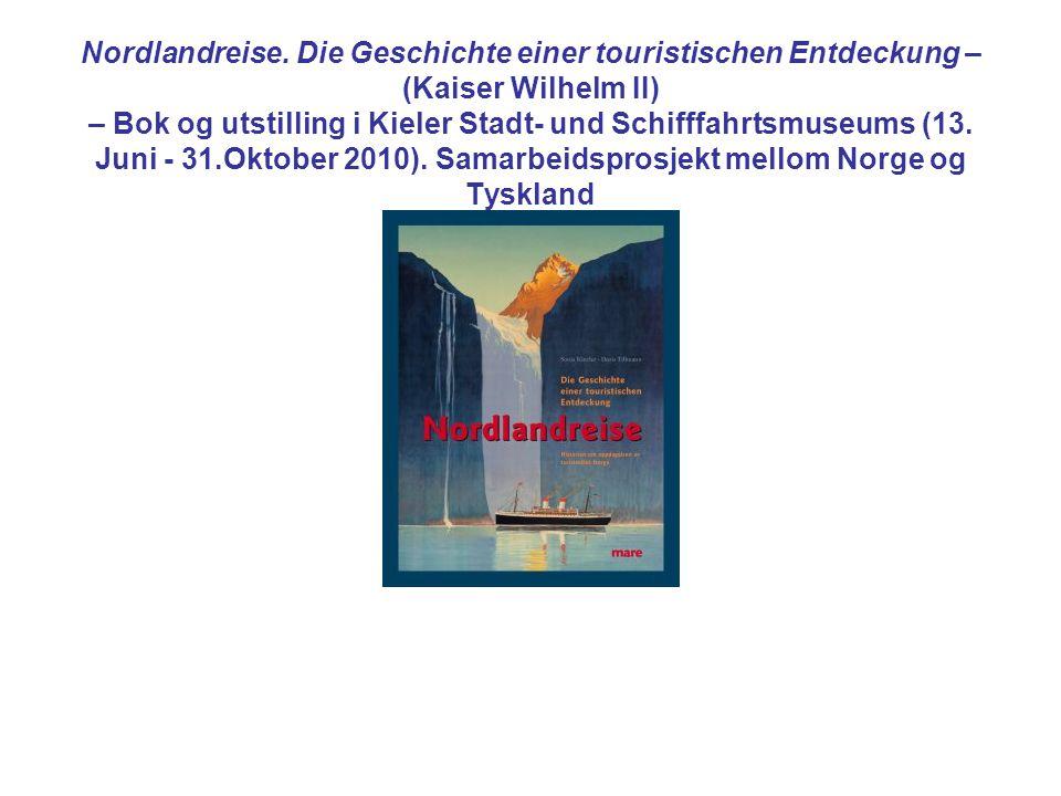 Nordlandreise. Die Geschichte einer touristischen Entdeckung – (Kaiser Wilhelm II) – Bok og utstilling i Kieler Stadt- und Schifffahrtsmuseums (13. Ju