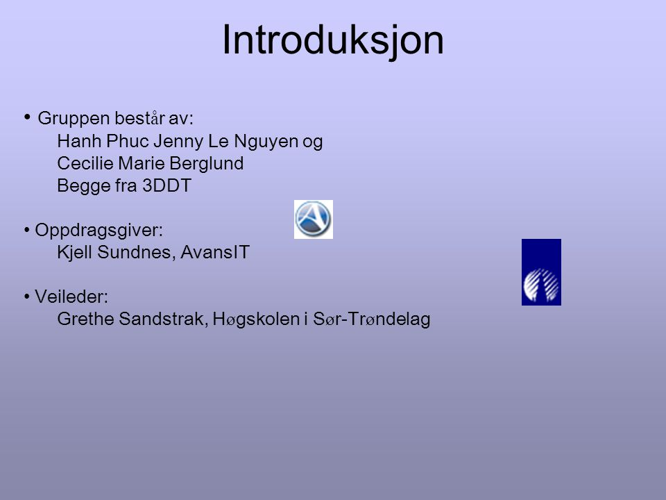 Introduksjon Litt om oppdragsgiver: AvansIT er en liten bedrift med 10 fulltidsansatte og et par studenter som arbeider deltid.
