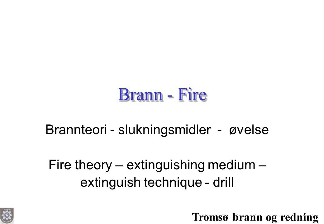 Tromsø brann og redning Brann - Fire Brannteori - slukningsmidler - øvelse Fire theory – extinguishing medium – extinguish technique - drill