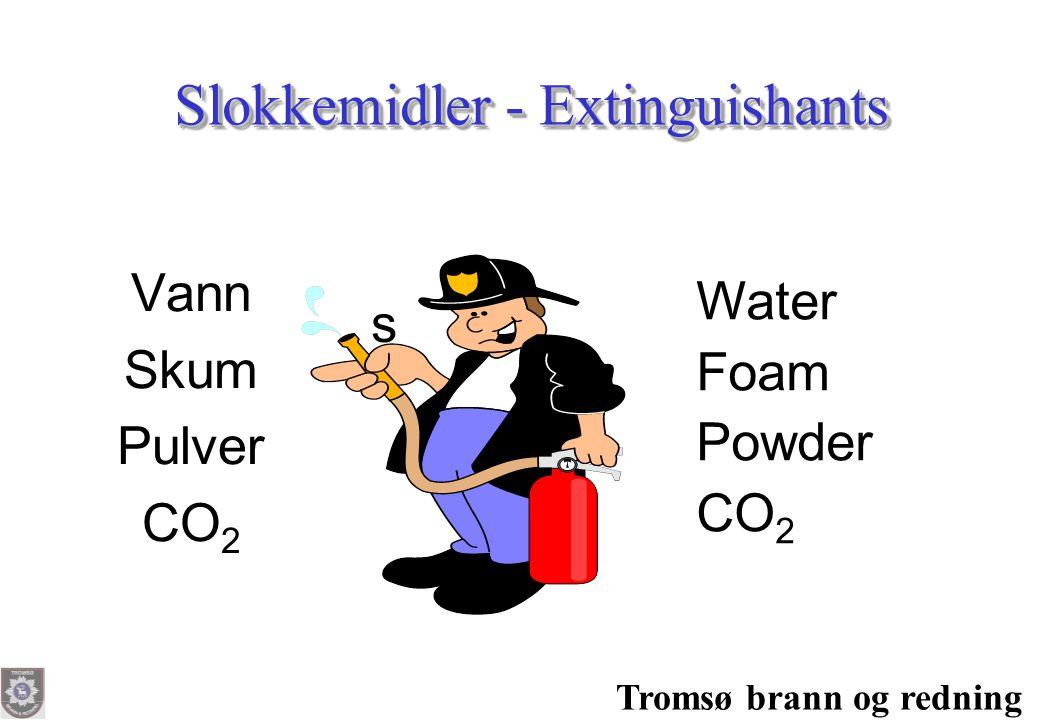 Tromsø brann og redning Slokkemidler - Extinguishants Vann Skum Pulver CO 2 s Water Foam Powder CO 2