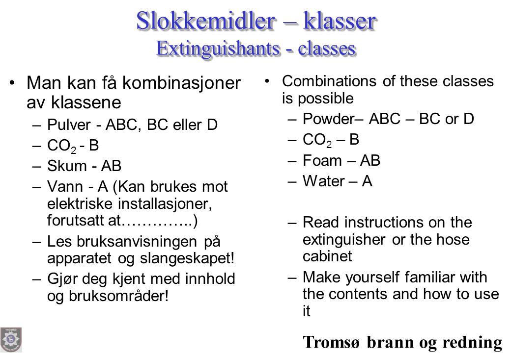 Tromsø brann og redning Slokkemidler – klasser Extinguishants - classes •Man kan få kombinasjoner av klassene –Pulver - ABC, BC eller D –CO 2 - B –Sku