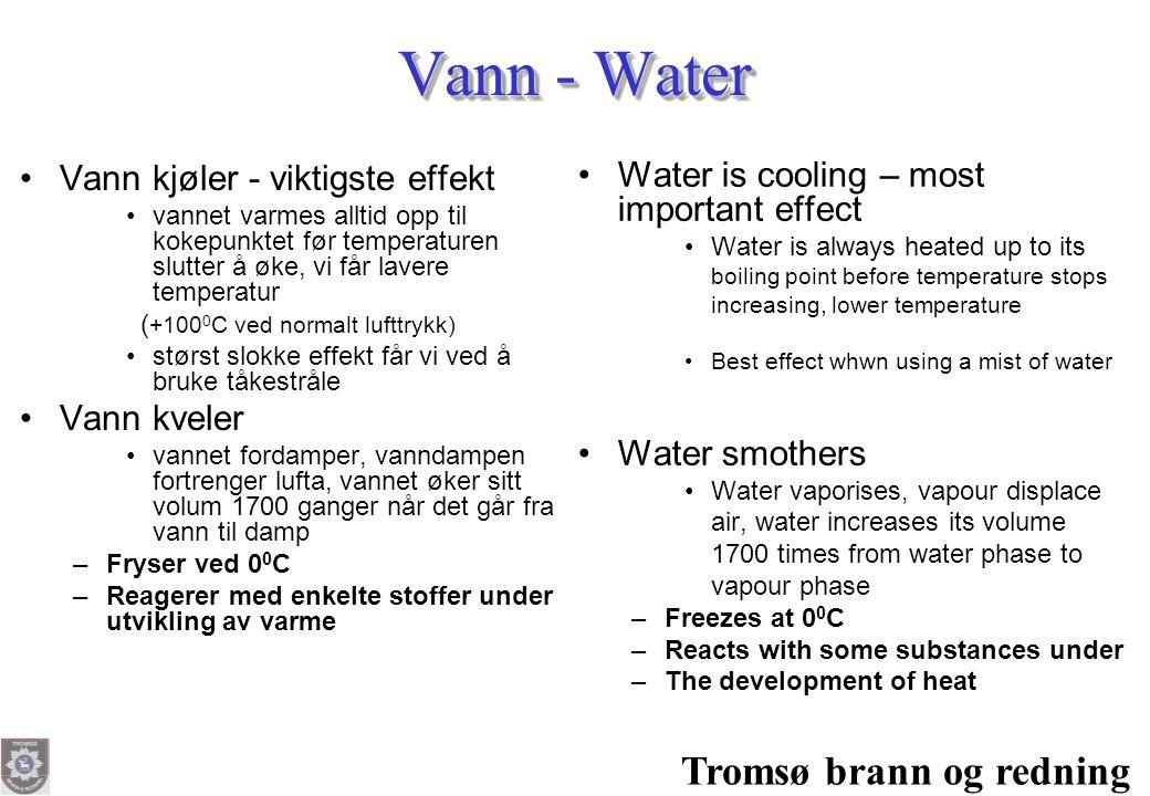 Tromsø brann og redning Vann - Water •Vann kjøler - viktigste effekt •vannet varmes alltid opp til kokepunktet før temperaturen slutter å øke, vi får