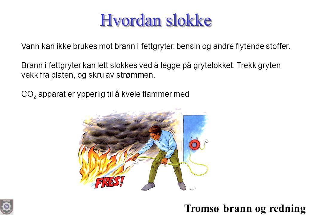 Tromsø brann og redning Vann kan ikke brukes mot brann i fettgryter, bensin og andre flytende stoffer. Brann i fettgryter kan lett slokkes ved å legge