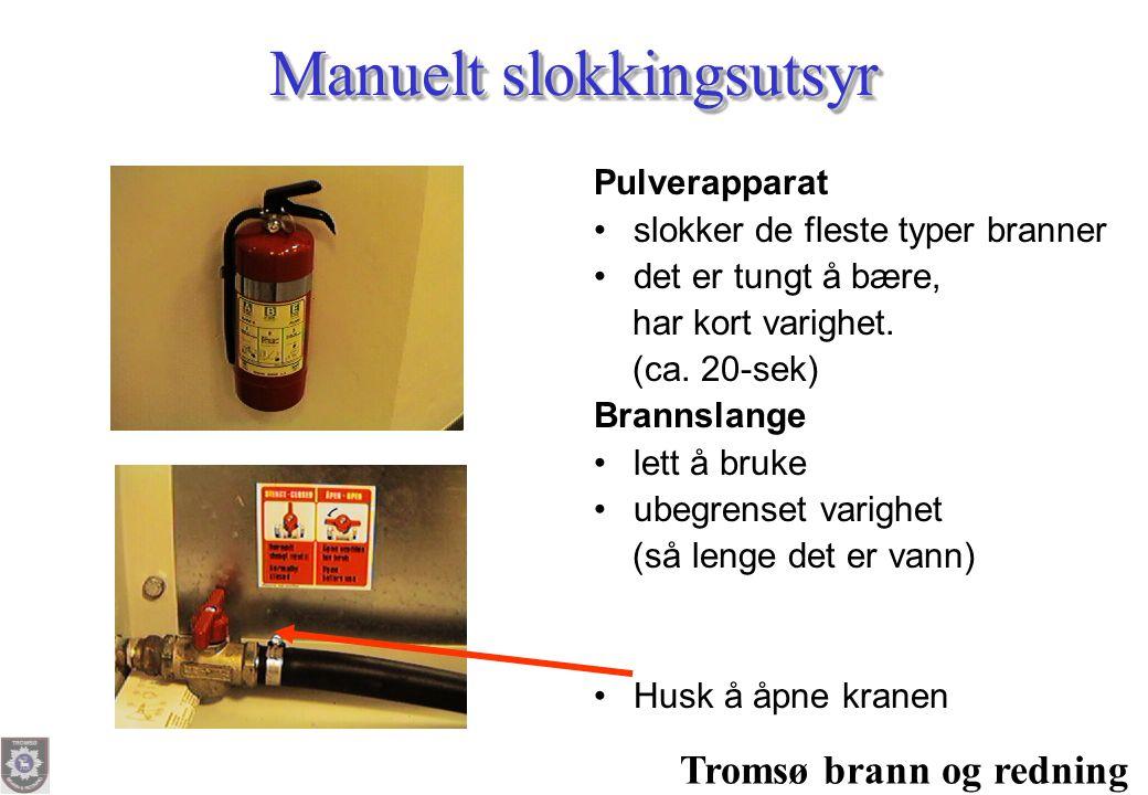 Tromsø brann og redning Manuelt slokkingsutsyr Pulverapparat • slokker de fleste typer branner • det er tungt å bære, har kort varighet. (ca. 20-sek)
