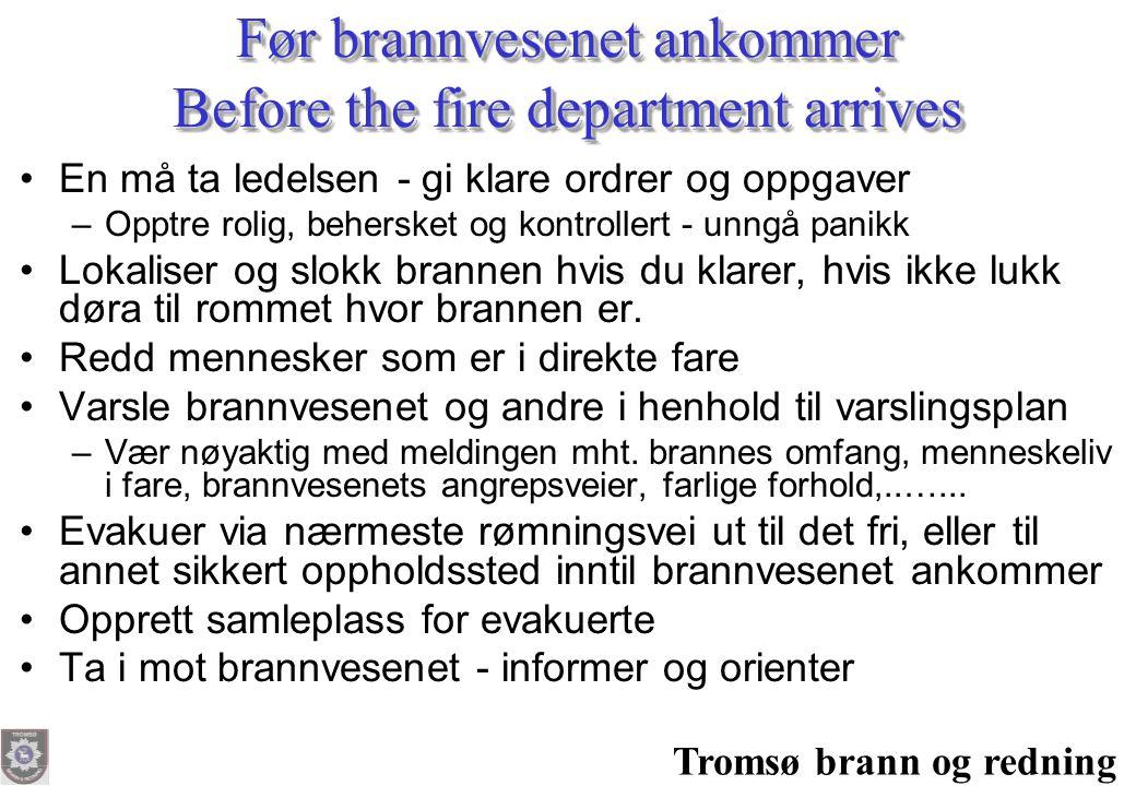 Tromsø brann og redning Før brannvesenet ankommer Before the fire department arrives •En må ta ledelsen - gi klare ordrer og oppgaver –Opptre rolig, b