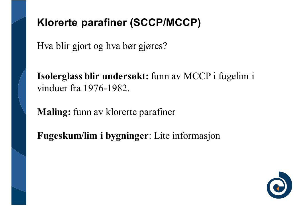 Klorerte parafiner (SCCP/MCCP) Isolerglass blir undersøkt: funn av MCCP i fugelim i vinduer fra 1976-1982. Maling: funn av klorerte parafiner Fugeskum