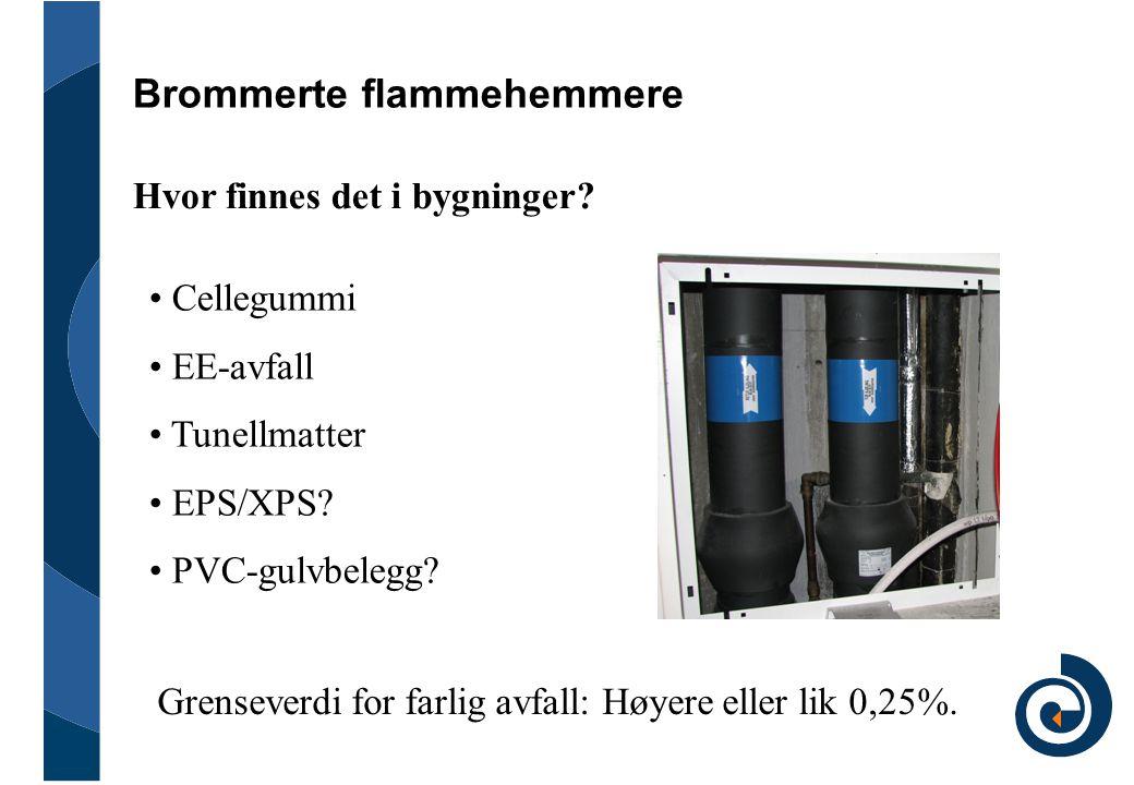 Brommerte flammehemmere • Cellegummi • EE-avfall • Tunellmatter • EPS/XPS? • PVC-gulvbelegg? Grenseverdi for farlig avfall: Høyere eller lik 0,25%. Hv
