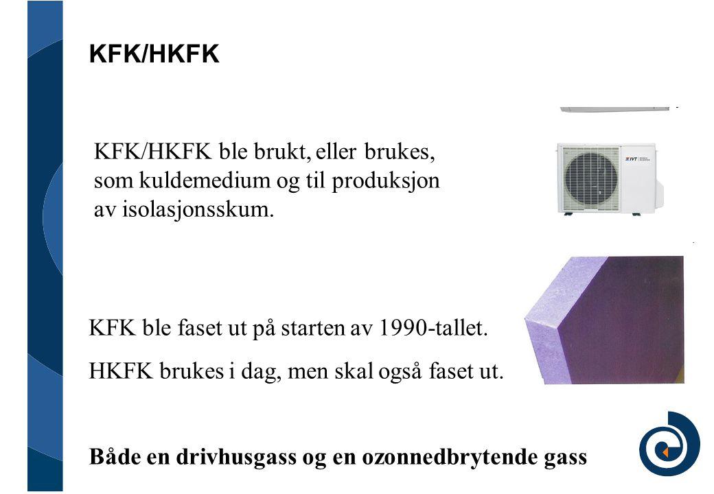 KFK/HKFK KFK/HKFK ble brukt, eller brukes, som kuldemedium og til produksjon av isolasjonsskum. KFK ble faset ut på starten av 1990-tallet. HKFK bruke