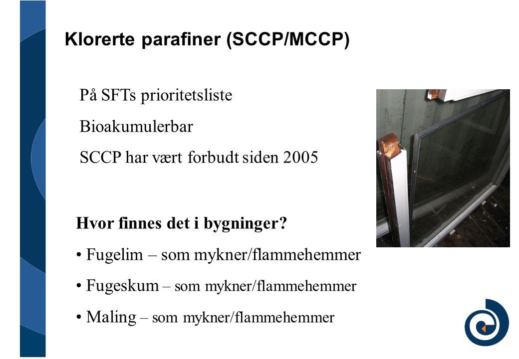Klorerte parafiner (SCCP/MCCP) På SFTs prioritetsliste Bioakumulerbar SCCP har vært forbudt siden 2005 Hvor finnes det i bygninger? • Fugelim – som my
