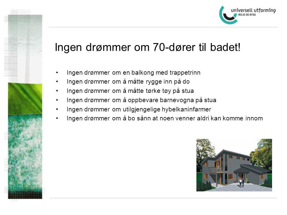 Ingen drømmer om 70-dører til badet! •Ingen drømmer om en balkong med trappetrinn •Ingen drømmer om å måtte rygge inn på do •Ingen drømmer om å måtte