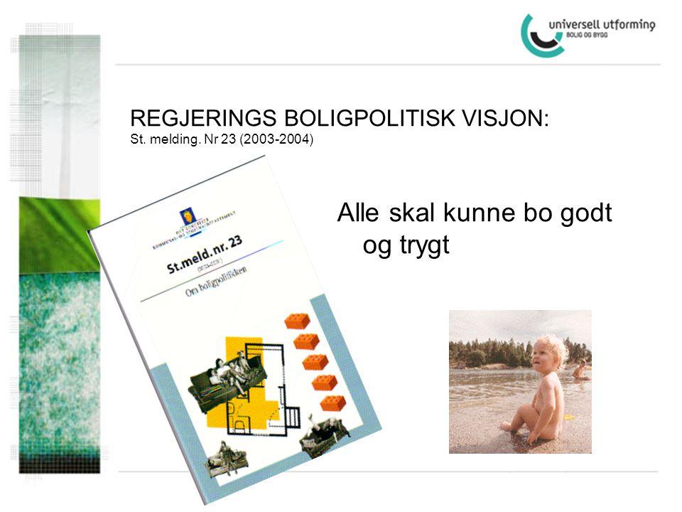 REGJERINGS BOLIGPOLITISK VISJON: St. melding. Nr 23 (2003-2004) Alle skal kunne bo godt og trygt