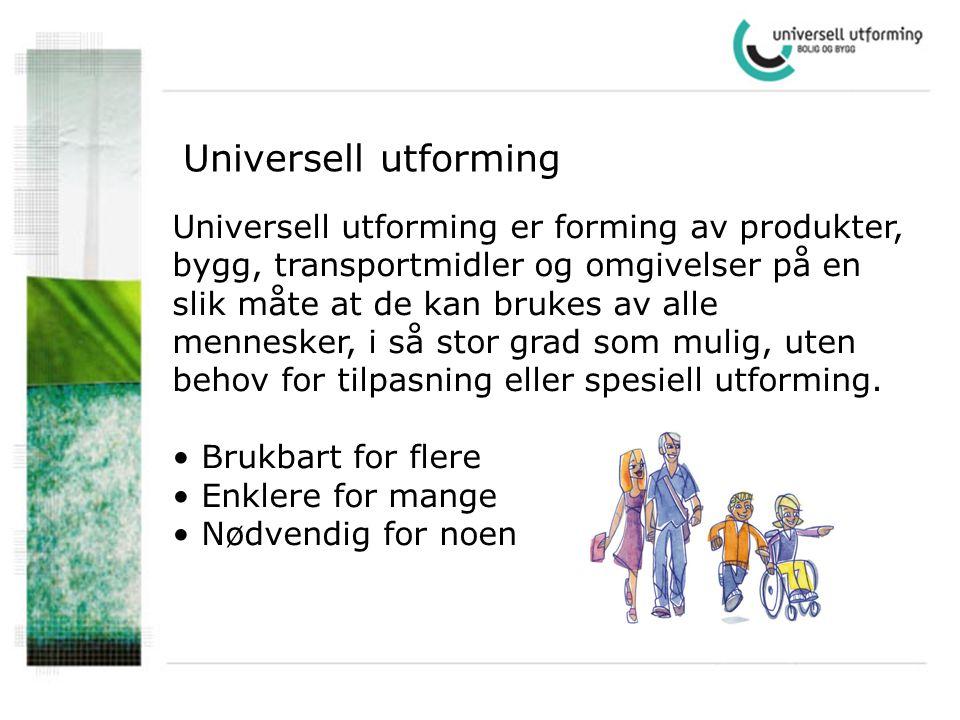 Universell utforming Universell utforming er forming av produkter, bygg, transportmidler og omgivelser på en slik måte at de kan brukes av alle mennes