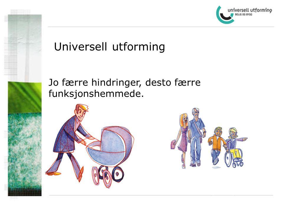 Universell utforming Jo færre hindringer, desto færre funksjonshemmede.