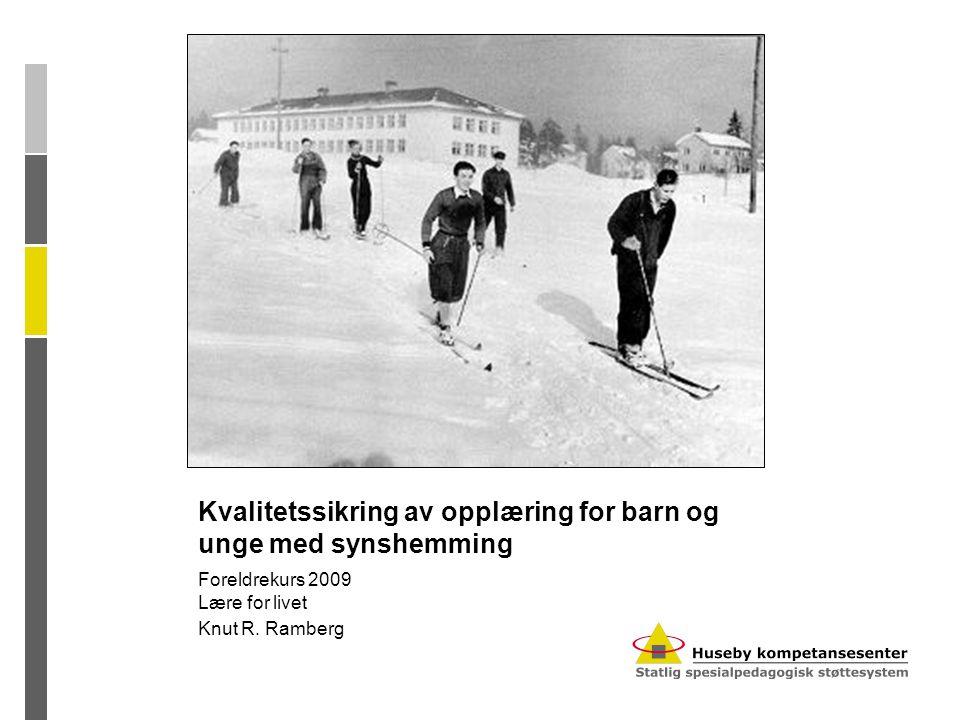 Kvalitetssikring av opplæring for barn og unge med synshemming Foreldrekurs 2009 Lære for livet Knut R. Ramberg