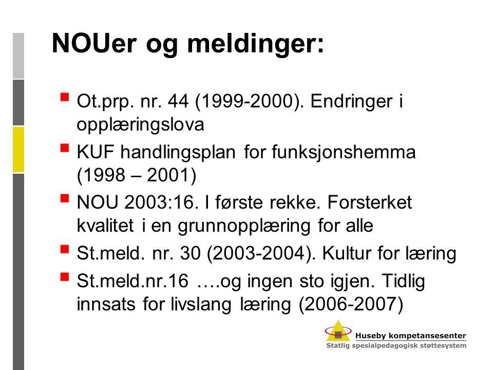 NOUer og meldinger:  Ot.prp. nr. 44 (1999-2000). Endringer i opplæringslova  KUF handlingsplan for funksjonshemma (1998 – 2001)  NOU 2003:16. I før