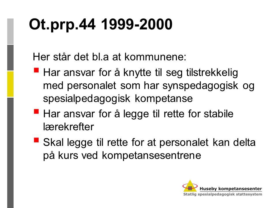 Ot.prp.44 1999-2000 Her står det bl.a at kommunene:  Har ansvar for å knytte til seg tilstrekkelig med personalet som har synspedagogisk og spesialpe