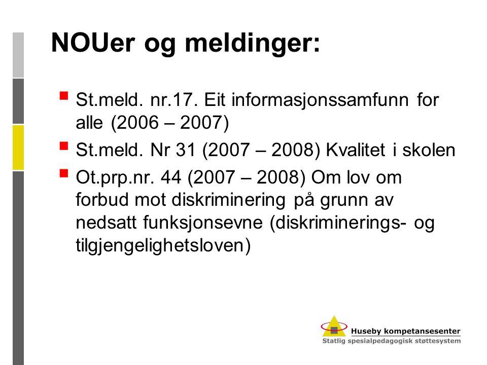 NOUer og meldinger:  St.meld. nr.17. Eit informasjonssamfunn for alle (2006 – 2007)  St.meld. Nr 31 (2007 – 2008) Kvalitet i skolen  Ot.prp.nr. 44