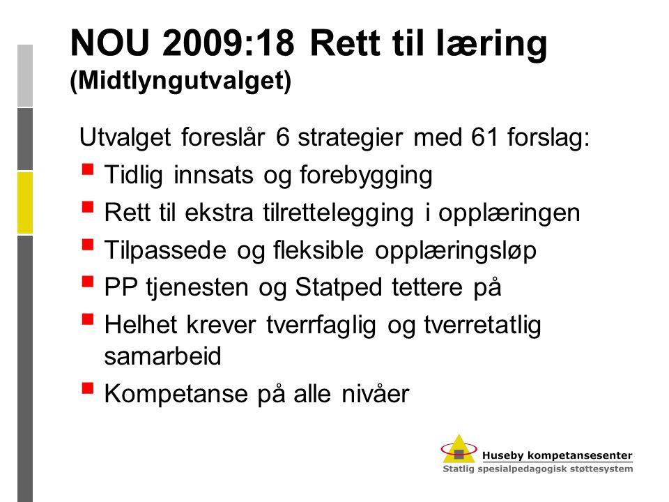 NOU 2009:18 Rett til læring (Midtlyngutvalget) Utvalget foreslår 6 strategier med 61 forslag:  Tidlig innsats og forebygging  Rett til ekstra tilret
