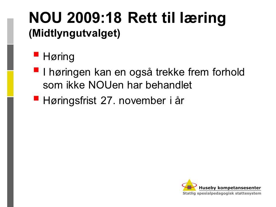 NOU 2009:18 Rett til læring (Midtlyngutvalget)  Høring  I høringen kan en også trekke frem forhold som ikke NOUen har behandlet  Høringsfrist 27. n