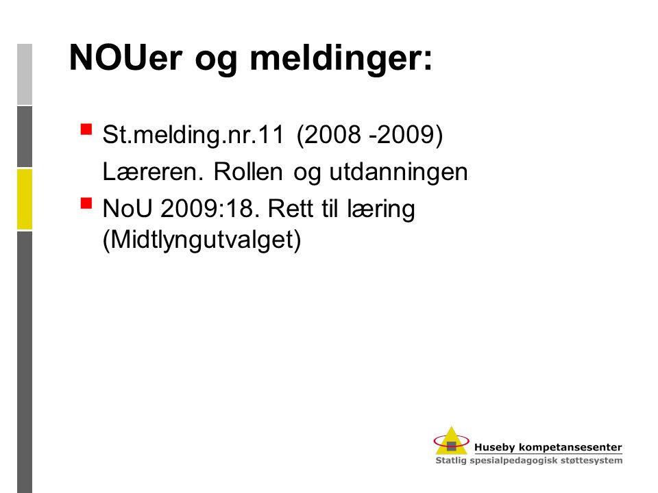 NOUer og meldinger:  St.melding.nr.11 (2008 -2009) Læreren. Rollen og utdanningen  NoU 2009:18. Rett til læring (Midtlyngutvalget)