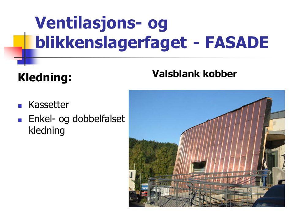 Ventilasjons- og blikkenslagerfaget - FASADE Kledning:  Kassetter  Enkel- og dobbelfalset kledning Valsblank kobber