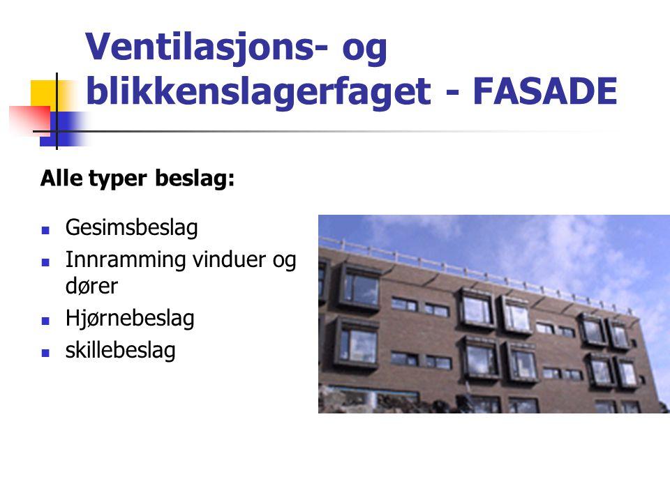 Ventilasjons- og blikkenslagerfaget - FASADE Alle typer beslag:  Gesimsbeslag  Innramming vinduer og dører  Hjørnebeslag  skillebeslag