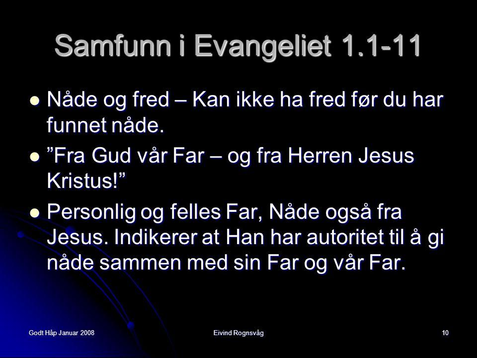 """Godt Håp Januar 2008Eivind Rognsvåg10 Samfunn i Evangeliet 1.1-11  Nåde og fred – Kan ikke ha fred før du har funnet nåde.  """"Fra Gud vår Far – og fr"""