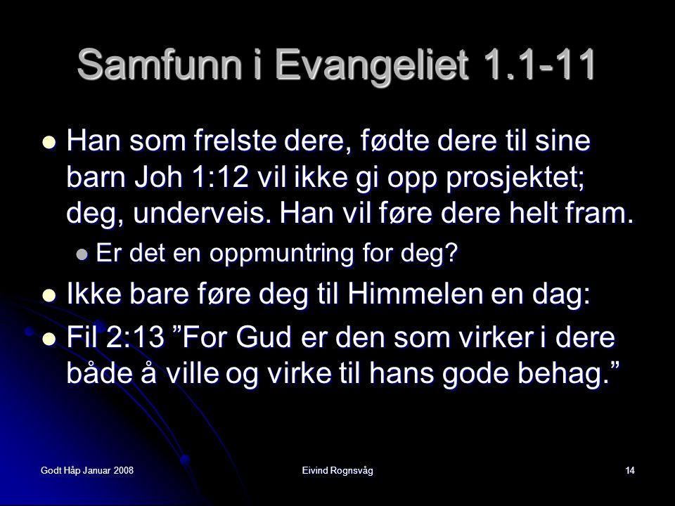 Godt Håp Januar 2008Eivind Rognsvåg14 Samfunn i Evangeliet 1.1-11  Han som frelste dere, fødte dere til sine barn Joh 1:12 vil ikke gi opp prosjektet