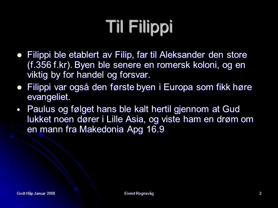 Godt Håp Januar 2008Eivind Rognsvåg2  Filippi ble etablert av Filip, far til Aleksander den store (f.356 f.kr). Byen ble senere en romersk koloni, og