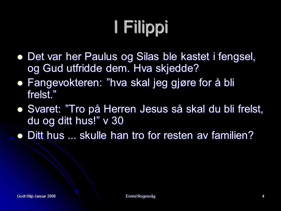 """Godt Håp Januar 2008Eivind Rognsvåg4  Det var her Paulus og Silas ble kastet i fengsel, og Gud utfridde dem. Hva skjedde?  Fangevokteren: """"hva skal"""