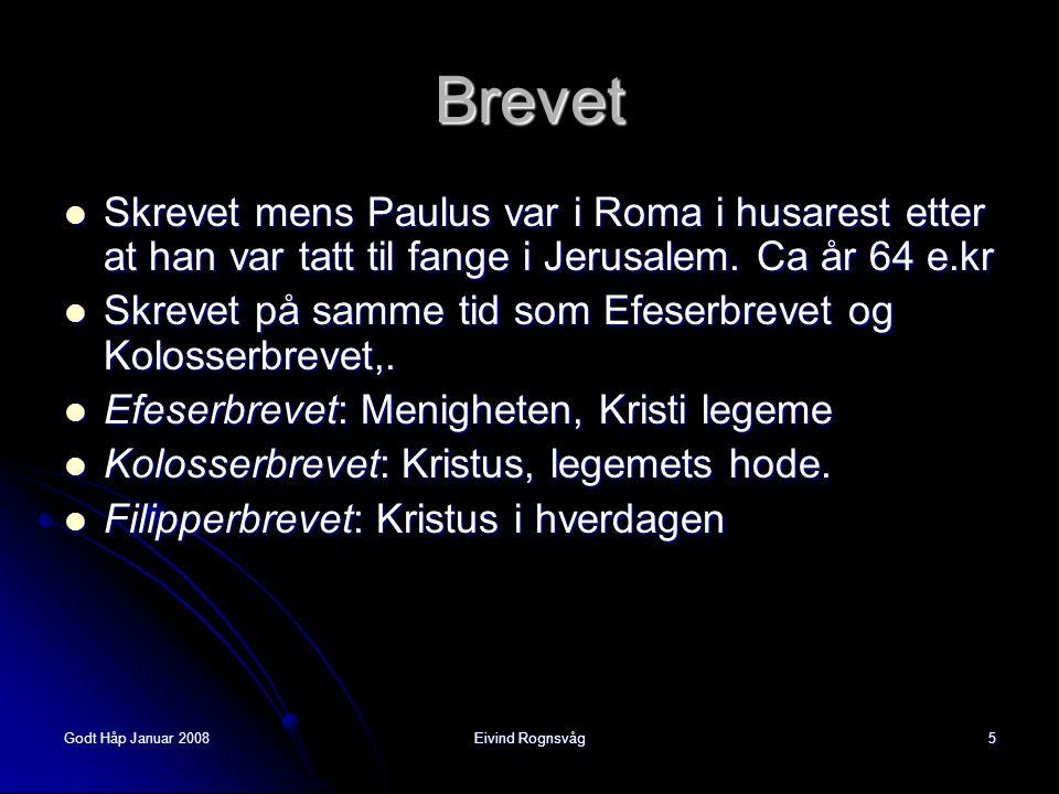 Godt Håp Januar 2008Eivind Rognsvåg5  Skrevet mens Paulus var i Roma i husarest etter at han var tatt til fange i Jerusalem. Ca år 64 e.kr  Skrevet