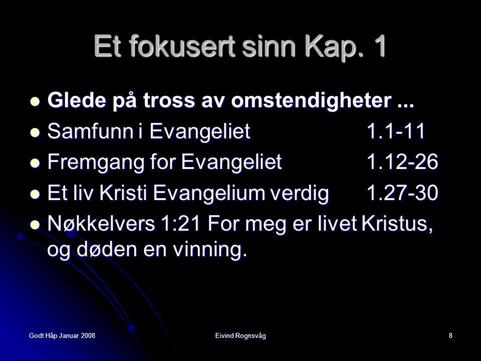 Godt Håp Januar 2008Eivind Rognsvåg8 Et fokusert sinn Kap. 1  Glede på tross av omstendigheter...  Samfunn i Evangeliet 1.1-11  Fremgang for Evange
