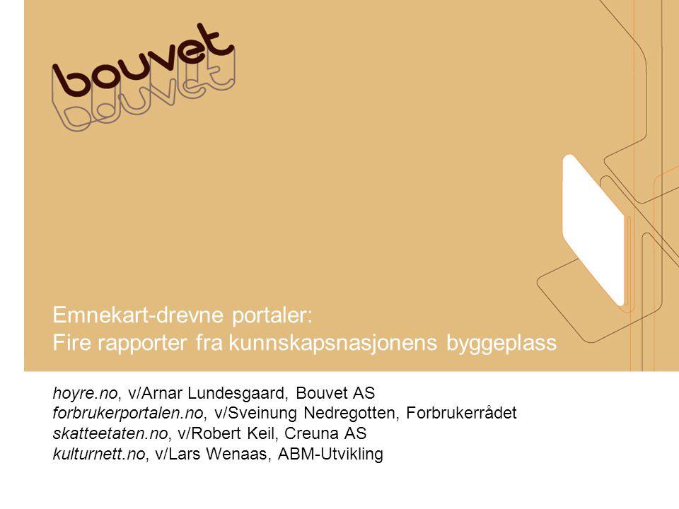 Emnekart-drevne portaler: Fire rapporter fra kunnskapsnasjonens byggeplass hoyre.no, v/Arnar Lundesgaard, Bouvet AS forbrukerportalen.no, v/Sveinung N