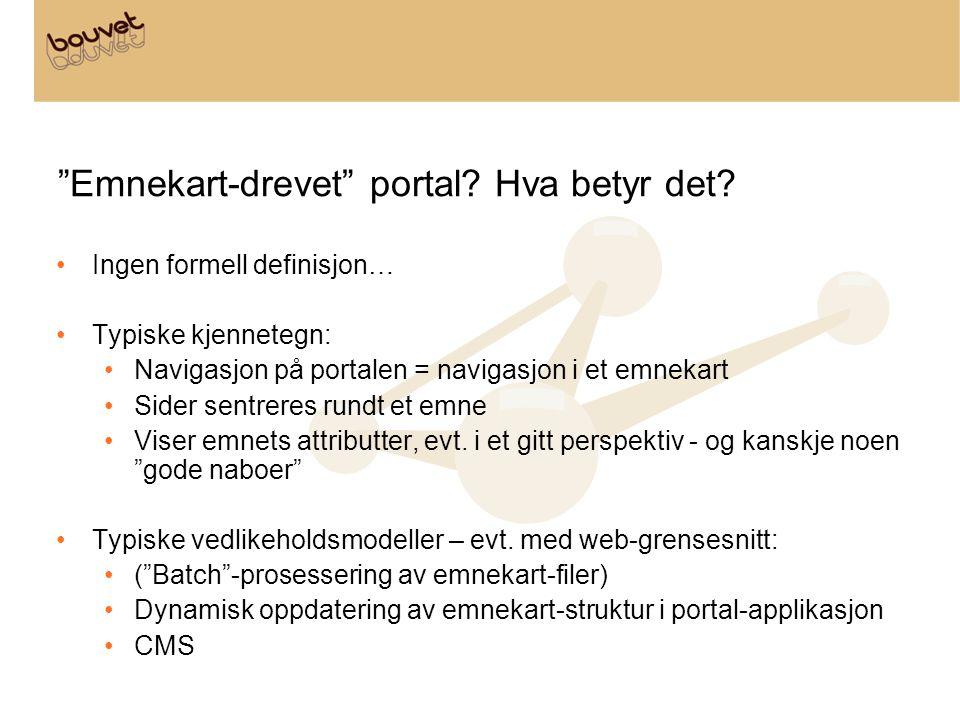 """""""Emnekart-drevet"""" portal? Hva betyr det? •Ingen formell definisjon… •Typiske kjennetegn: •Navigasjon på portalen = navigasjon i et emnekart •Sider sen"""