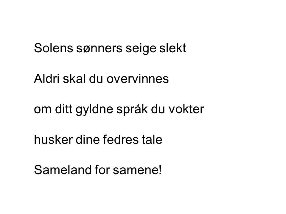Solens sønners seige slekt Aldri skal du overvinnes om ditt gyldne språk du vokter husker dine fedres tale Sameland for samene!