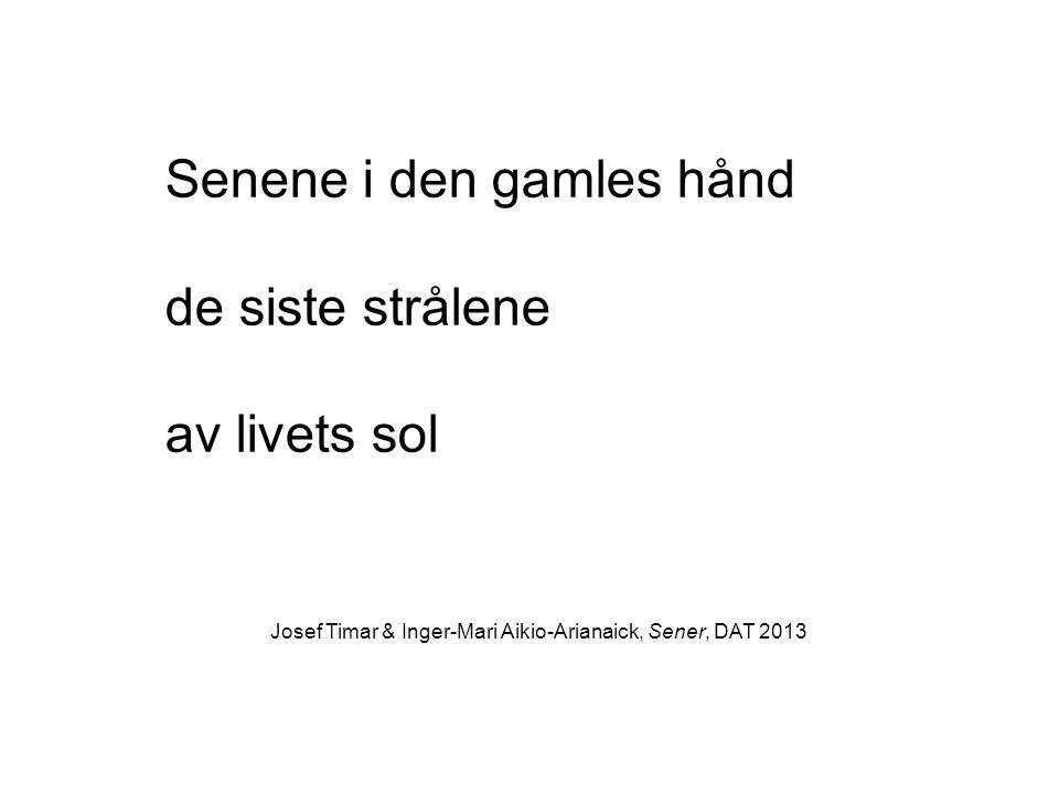Senene i den gamles hånd de siste strålene av livets sol Josef Timar & Inger-Mari Aikio-Arianaick, Sener, DAT 2013