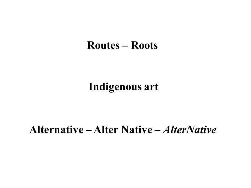 Routes – Roots Indigenous art Alternative – Alter Native – AlterNative