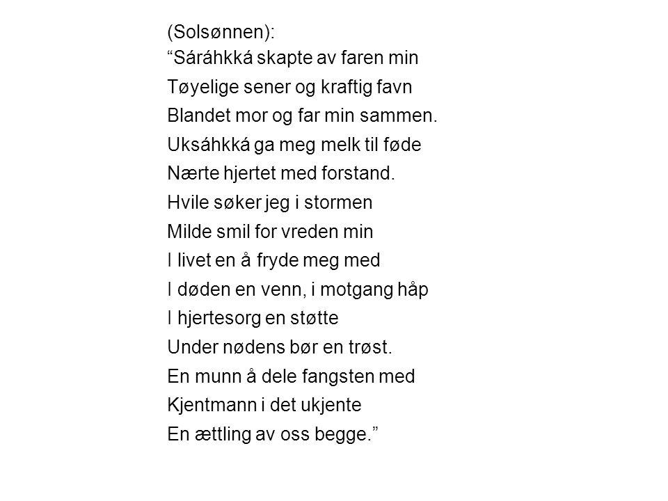 (Solsønnen): Sáráhkká skapte av faren min Tøyelige sener og kraftig favn Blandet mor og far min sammen.