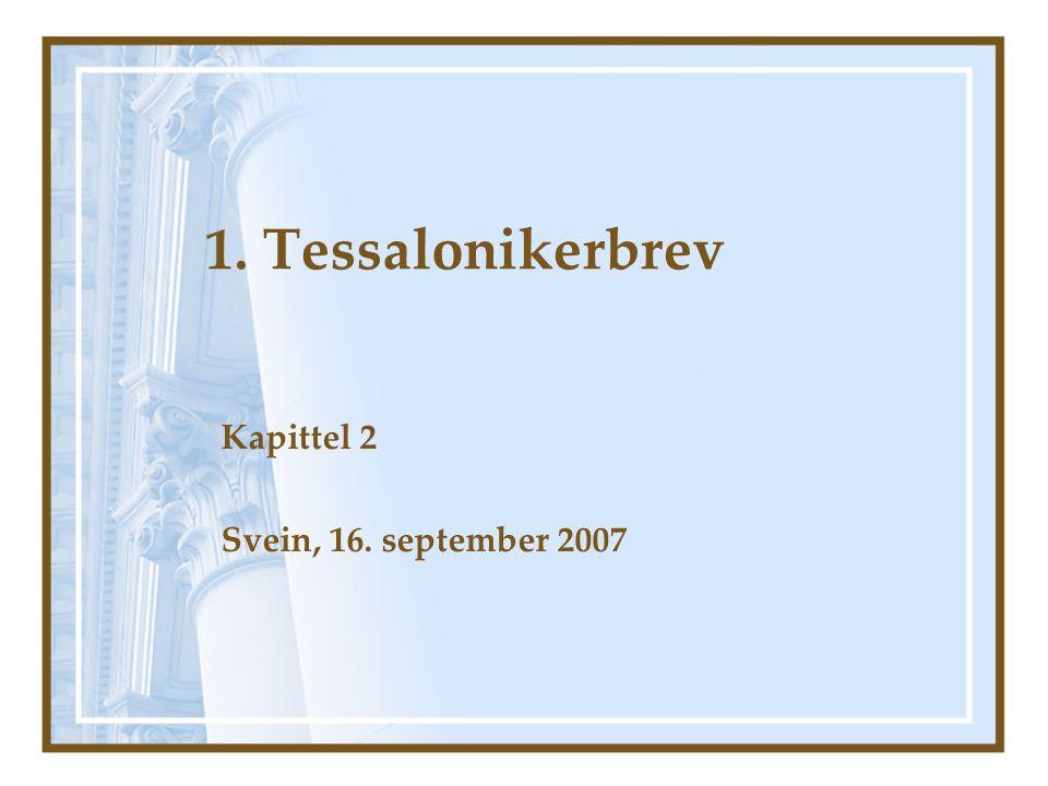 1. Tessalonikerbrev Kapittel 2 Svein, 16. september 2007