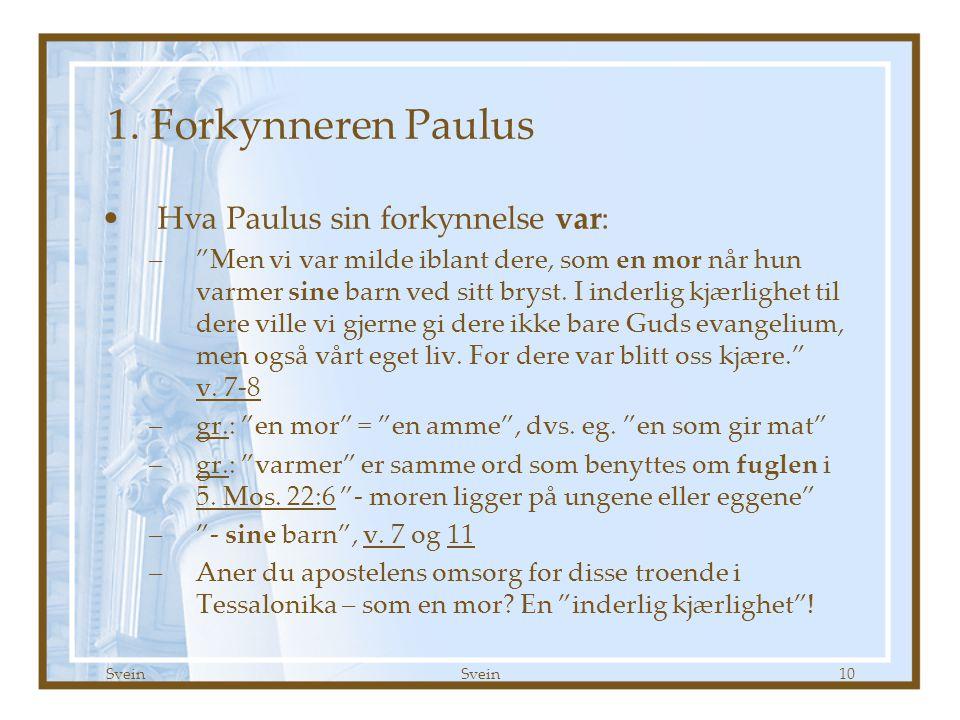 """Svein 10 1. Forkynneren Paulus •Hva Paulus sin forkynnelse var: –""""Men vi var milde iblant dere, som en mor når hun varmer sine barn ved sitt bryst. I"""