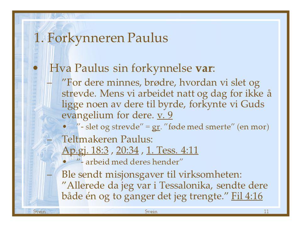 """Svein 11 1. Forkynneren Paulus •Hva Paulus sin forkynnelse var: –""""For dere minnes, brødre, hvordan vi slet og strevde. Mens vi arbeidet natt og dag fo"""