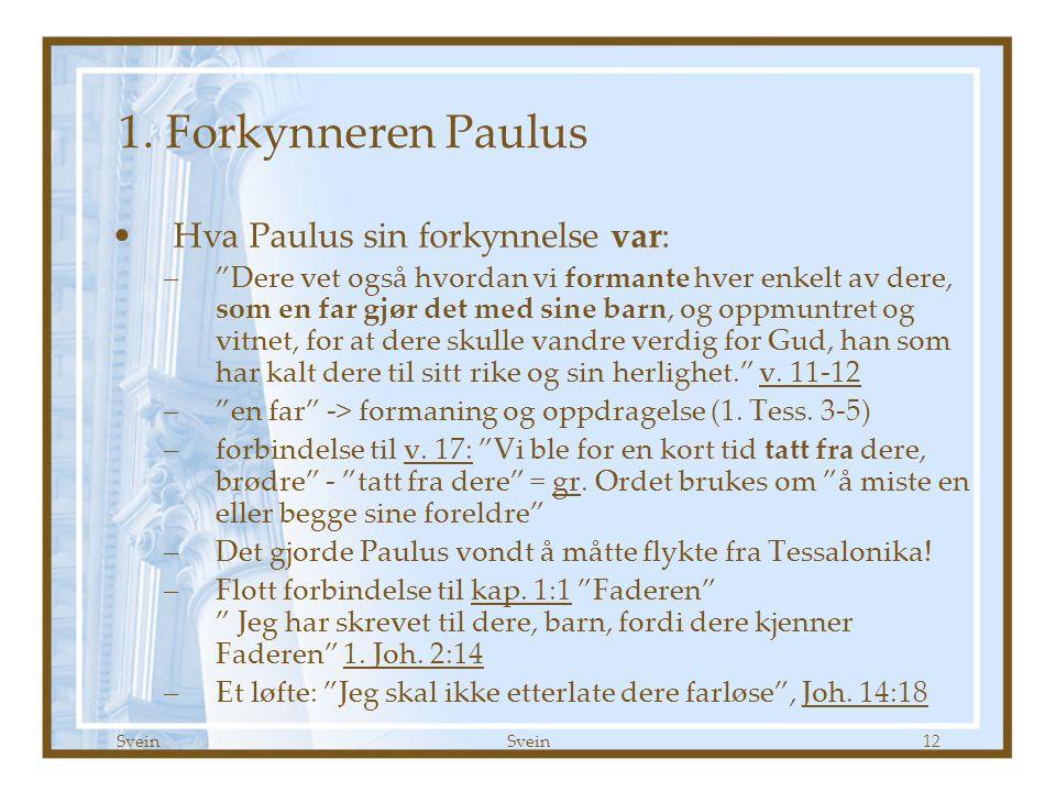 """Svein 12 1. Forkynneren Paulus •Hva Paulus sin forkynnelse var: –""""Dere vet også hvordan vi formante hver enkelt av dere, som en far gjør det med sine"""
