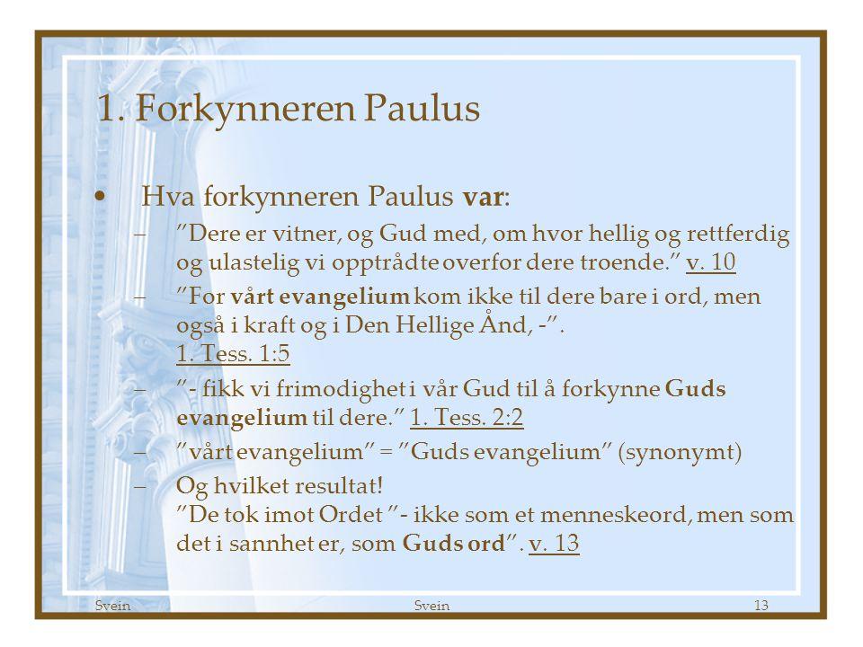 """Svein 13 1. Forkynneren Paulus •Hva forkynneren Paulus var: –""""Dere er vitner, og Gud med, om hvor hellig og rettferdig og ulastelig vi opptrådte overf"""