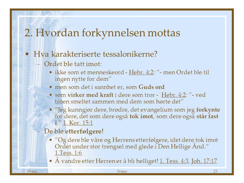 """Svein 15 2. Hvordan forkynnelsen mottas •Hva karakteriserte tessalonikerne? –Ordet ble tatt imot: •ikke som et menneskeord - Hebr. 4:2: """"- men Ordet b"""
