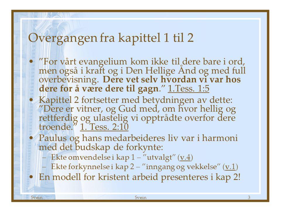 """Svein 3 Overgangen fra kapittel 1 til 2 •""""For vårt evangelium kom ikke til dere bare i ord, men også i kraft og i Den Hellige Ånd og med full overbevi"""