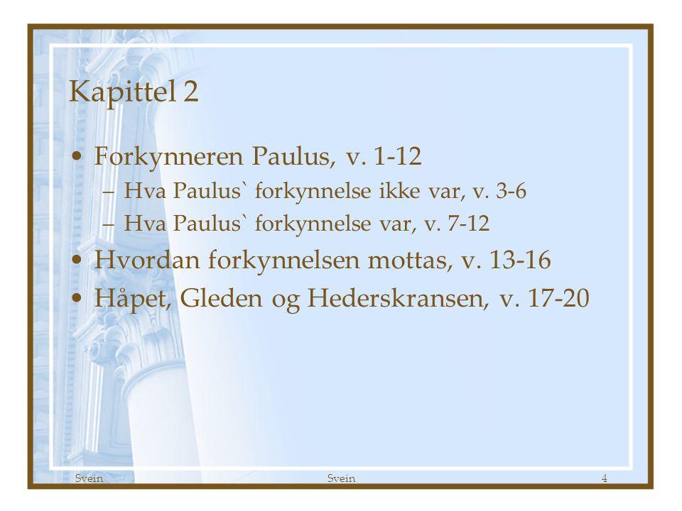 Svein 4 Kapittel 2 •Forkynneren Paulus, v. 1-12 –Hva Paulus` forkynnelse ikke var, v. 3-6 –Hva Paulus` forkynnelse var, v. 7-12 •Hvordan forkynnelsen