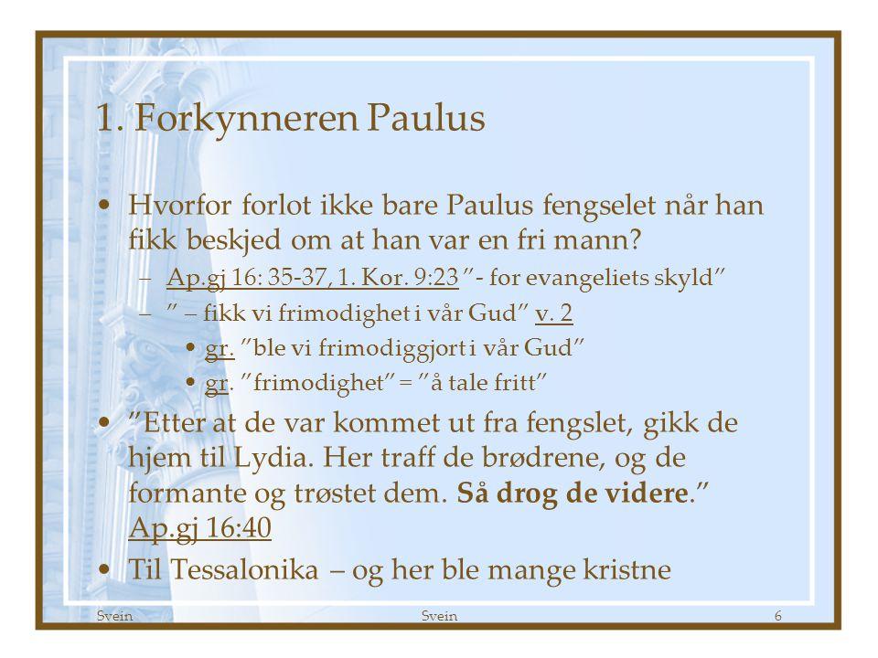 Svein 6 1. Forkynneren Paulus •Hvorfor forlot ikke bare Paulus fengselet når han fikk beskjed om at han var en fri mann? –Ap.gj 16: 35-37, 1. Kor. 9:2