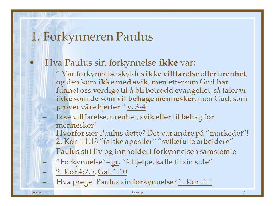 """Svein 7 1. Forkynneren Paulus •Hva Paulus sin forkynnelse ikke var : –"""" Vår forkynnelse skyldes ikke villfarelse eller urenhet, og den kom ikke med sv"""